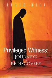 Privileged Witness: Journeys of Rediscovery