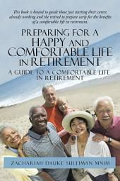 Preparing for a Happy and Comfortable Life in Retirement: A Guide to a Comfortable Life in Retirement