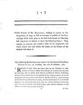 Begin. The Friends of Mr. Hastings, wishing to convey to the Proprietory at large as full an account as possible of the Proceedings which took place at the East India-House on Thursday last, beg leave to submit to them the following papers, etc