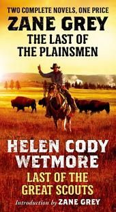 The Last of the Plainsmen and Last of the Great Scouts: Two Complete Novels
