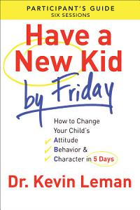 Have a New Kid By Friday Participant s Guide Book