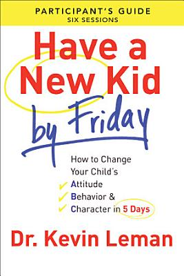 Have a New Kid By Friday Participant s Guide