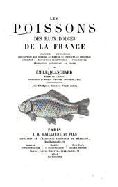 Les poissons des eaux douces de la France: anatomie, physiologie, description des espèces, mŒurs, instincts, industrie, commerce, ressources alimentaires, pisciculture, législation concernant la pêche