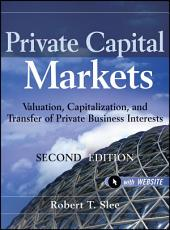 Private Capital Markets: Valuation, Capitalization, and Transfer of Private Business Interests, Edition 2