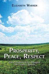 Prosperity, Peace and Respect: How Presidents Manage the People'S Agenda