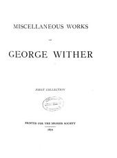 Miscellaneous Works of George Wither: Volume 1