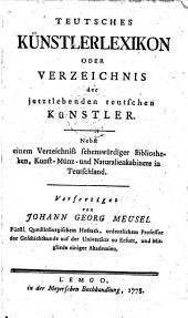 Teutsches Künstlerlexikon oder Verzeichnis der jetztlebenden teutschen Künstler; nebst einem Verzeichniss sehenswürdiger Bibliotheken etc: Band 1