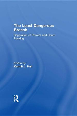 The Least Dangerous Branch  Separation of Powers and Court Packing PDF