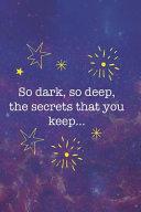 So Dark  So Deep  The Secrets That You Keep    PDF