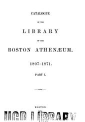 Catalogue of the Library of the Boston Athenaeum, 1807-1871: Volume 1