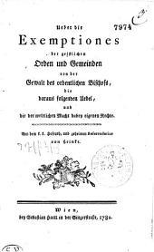 Über die Exemptiones der geistlichen Orden und Gemeinden von der Gewalt des ordentlichen Bischofs, die daraus folgenden Uebel, und die der weltlichen Macht dabey eigenen Rechte