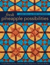 Fresh Pineapple Possibilities: 11 Quilt Blocks, Exciting Variations—Classic, Flying Geese, Off-Center & More