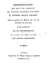 Representación que hizo á su Magestad el augusto Congreso Nacional D. Antonio Alcalá Galiano sobre la gazeta de Madrid del 21 de setiembre de este año, y un extracto de sus procedimientos en la causa del conde de Tillí, con algunas relexiones