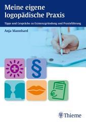 Meine eigene logopädische Praxis: Tipps und Gespräche zu Existenzgründung und Praxisführung