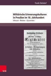 Militärische Erinnerungskulturen in Preußen im 18. Jahrhundert: Akteure – Medien – Dynamiken