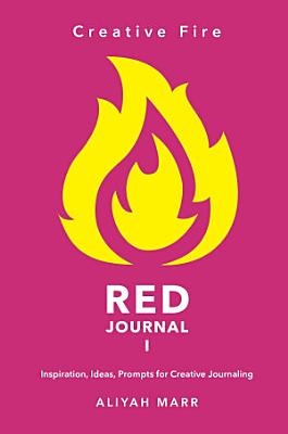 Creative Fire  RED Journal I  Inspiration  Ideas  Prompts for Creative Journaling
