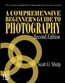 A Comprehensive Beginner S Guide To Photography  Second Edition