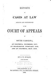 Reports of Cases at Law, Argued and Determined in the Court of Appeals of South Carolina: At Columbia, December, 1837. At Charleston, February, 1838. And at Columbia, May, 1838, Volume 1