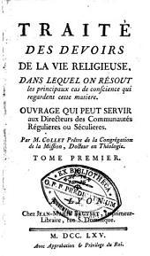 Traité des devoirs de la vie religieuse, dans lequel on résout les principaux cas de conscience qui regardent cette matière: Volume1