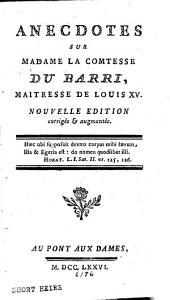 Anecdotes sur Madame la comtesse Du Barri, maitresse de Louis XV