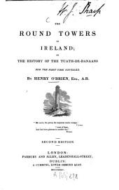 The Round Towers of Ireland: Or the History of the Tuath-De-Danaans ;For the First Time Unveiled