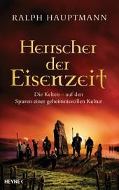 Herrscher der Eisenzeit: Die Kelten - Auf den Spuren einer geheimnisvollen Kultur