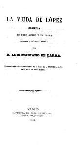 La viuda de López: comedia en tres actos y en prosa