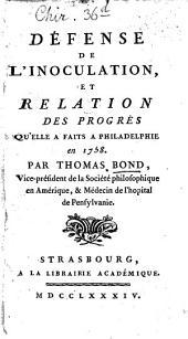 Défense De L'Inoculation, Et Relation Des Progrès Qu'Elle A Faits A Philadelphie en 1758