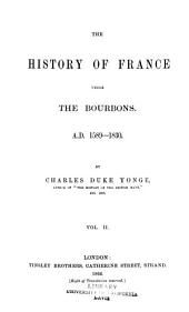 The history of France under the Bourbons: A.D. 1589-1830, Volume 2