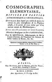 Cosmographie élémentaire, divisée en parties astronomique et geographique: ouvrage dans lequel on a tâché de mettre les vérités les plus intéressantes de la physique céleste, à la portée de ceux même qui n'ont aucune notion de mathématiques; avec des planches et des cartes