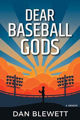 Dear Baseball Gods  A Memoir