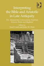Interpreting the Bible and Aristotle in Late Antiquity