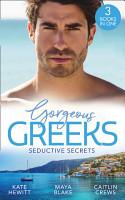 Gorgeous Greeks  Seductive Secrets  Bound to the Greek  Harlequin The Billionaires Collection    What The Greek Wants Most   The Billionaire s Secret Princess PDF