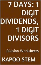 7 Days Math Division Series: 1 Digit Dividends, 1 Digit Divisors, Daily Practice Workbook To Improve Mathematics Skills: Maths Worksheets