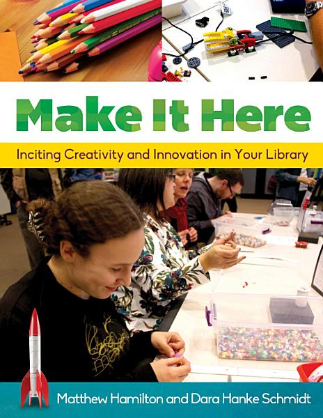 Make It Here  Inciting Creativity and Innovation in Your Library