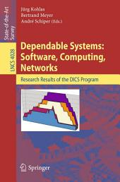 Dependable Systems: Software, Computing, Networks: Research Results of the DICS Program