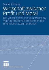 Wirtschaft zwischen Profit und Moral: Die gesellschaftliche Verantwortung von Unternehmen im Rahmen der öffentlichen Kommunikation