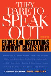 They Dare to Speak Out: People and Institutions Confront Israel's Lobby