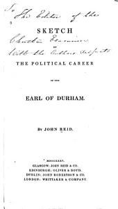 Sketch of the Political Career of the Earl of Durham