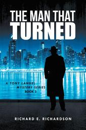 THE MAN THAT TURNED: A TONY LANGEL MYSTERY SERIES