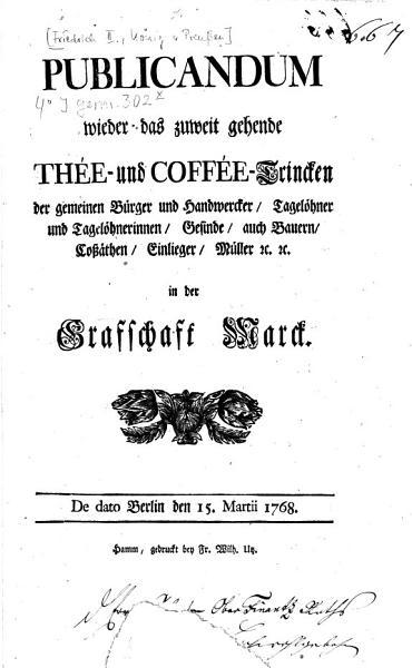 Publicandum wieder das zuweit gehende Th  e  und Coff  e Trincken der gemeinen B  rger und Handwercker     PDF