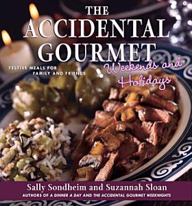 The Accidental Gourmet Weekends and Holidays Book