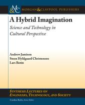 A Hybrid Imagination: Science and Technology in Cultural Perspective