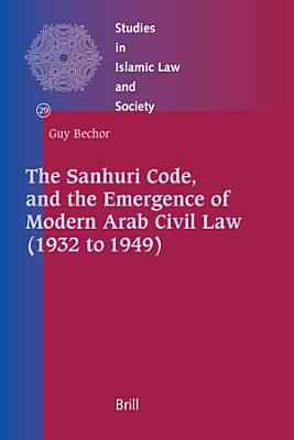 The Sanh ur   Code  and the Emergence of Modern Arab Civil Law  1932 to 1949