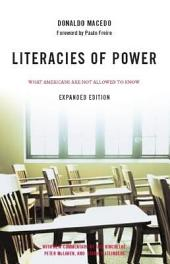 Literacies of Power: Expanded Edition What Americans Are Not Allowed to Know With New Commentary by Shirley Steinberg, Joe Kincheloe, and Peter McLaren