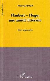 Flaubert-Hugo, une amitié littéraire: Récit apocryphe