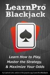 Learn Pro Blackjack: How to Play, Master Basic Strategy, and Maximize Your Odds at Blackjack