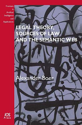 Legal Theory  Sources of Law and the Semantic Web PDF