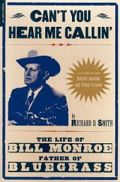 Can't You Hear Me Calling: The Life Of Bill Monroe, Father Of Bluegrass