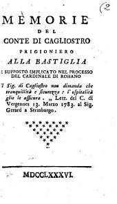 Memorie del conte di Cagliostro prigioniero alla Bastiglia e supposto implicato nel processo del cardinale di Rohano ..